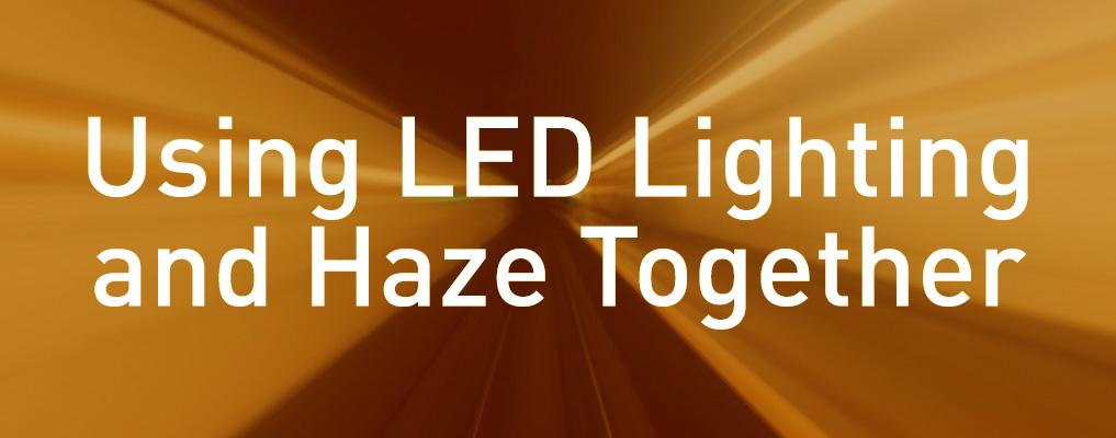 Using LED Lighting and Haze Together